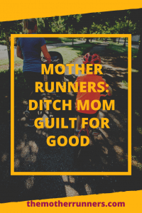 Mother runners, ditch mom guilt for good