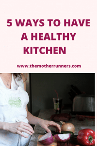 5 Ways to have a healthy kitchen