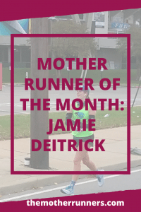 Mother runner of the month Jamie Deitrick