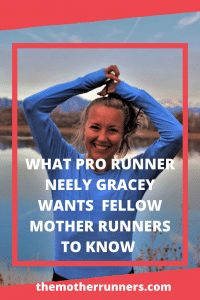 What Pro Runner Neely Gracey Wants Fellow Mother Runners to Know