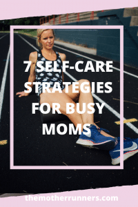 7 self-care strategies for busy moms