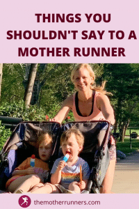 23 Things Not to Say to a Mother Runner