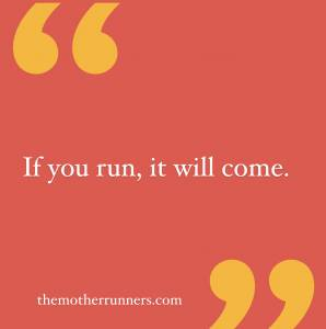 If you run, it will come.
