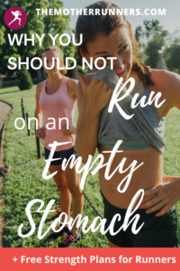 Don't run on an empty stomach